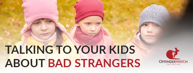 Talking to your kids about bad strangers