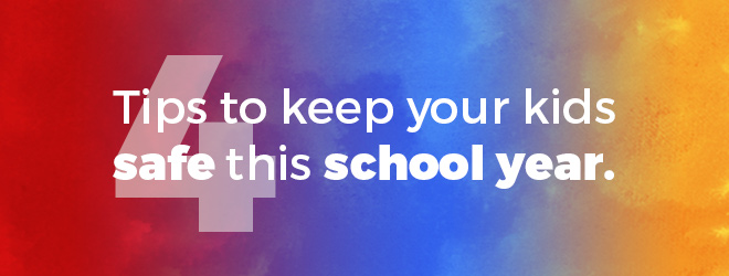 4 Tips to Keep your Kids Safe This School Year